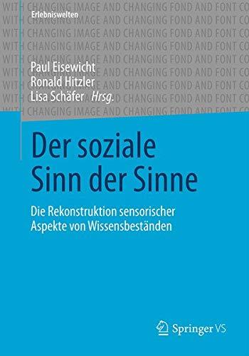 Der soziale Sinn der Sinne: Die Rekonstruktion sensorischer Aspekte von Wissensbeständen (Erlebnisw