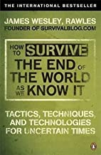 How to Survive The End Of The World As We Know It: Tactics, Techniques And Technologies For Uncertain Times by Rawles, Jam...