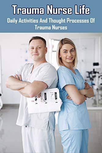 Trauma Nurse Life: Daily Activities And Thought Processes Of Trauma Nurses: Confessions Of A Hospice Nurse