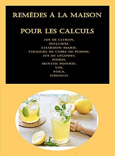 Remèdes à la maison pour les calculs biliaires: Jus de citron, Psyllium, Chardon-Marie, Vinaigre de cidre de pomme, Jus de légumes, Poires, Menthe poivrée, Vin, Yoga, Pissenlit (French Edition)