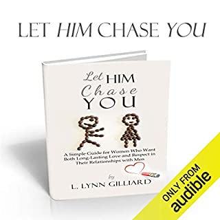Page de couverture de Let Him Chase You: Dating Advice for Women Who Want Both Long-Lasting Love and Respect in Their Relationships with Men