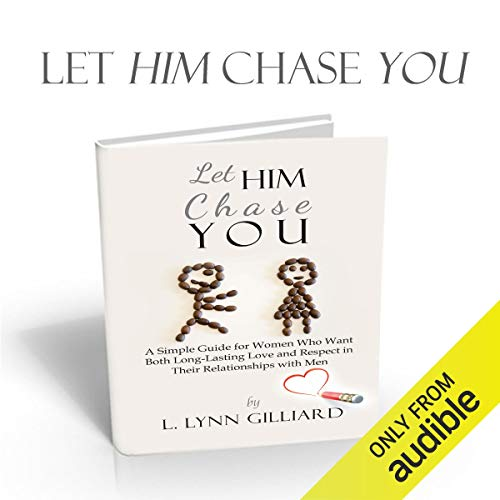 Let Him Chase You: Dating Advice for Women Who Want Both Long-Lasting Love and Respect in Their Relationships with Men Audiobook By L. Lynn Gilliard cover art