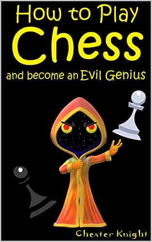 How to Play Chess: And become an Evil Genius (Kinder Chess Library Book 2) (English Edition)