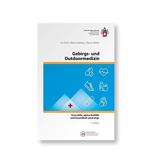 Gebirgs –und Outdoormedizin: Erste Hilfe, alpine Notfälle, Training, Gesundheit unterwegs (Ausbildung)