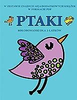 Kolorowanki dla 2-latków (Ptaki): Ta książka zawiera 40 kolorowych stron z dodatkowymi grubymi liniami, które zmniejszają frustrację i zwiększają pewnośc siebie. Ta książka pomoże bardzo malym dzieciom rozwijac kontrolę pióra i cwiczyc