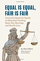 Equal is Equal, Fair is Fair: Vermont's Quest for Equity in Education Funding, Same-Sex Marriage, and Health Care
