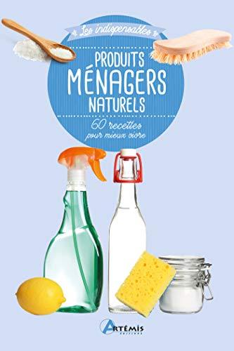 Produits ménagers naturels: 60 recettes pour mieux vivre