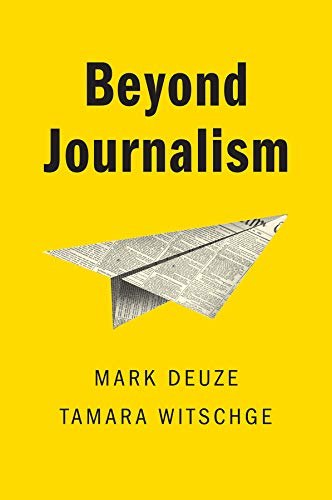 Compare Textbook Prices for Beyond Journalism 1 Edition ISBN 9780745643427 by Deuze, Mark,Witschge, Tamara