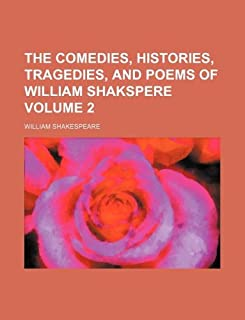 The Comedies, Histories, Tragedies, and Poems of William Shakspere Volume 2