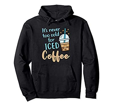 It's Never Too Cold for Iced Coffee Cold Brew Funny Saying Pullover Hoodie
