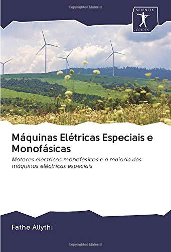 Máquinas Elétricas Especiais e Monofásicas: Motores eléctricos monofásicos e a maioria das máquinas eléctricas especiais