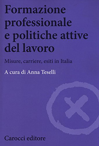 Formazione professionale e politiche attive del lavoro. Misure, carriere, esiti in Italia