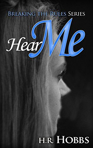 Book: Hear Me (Breaking the Rules Series) by H. R. Hobbs