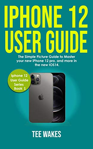 IPhone 12 User Guide: The simple picture guide to master your new iPhone 12 pro, and more in the new IOS14 (English Edition)