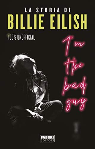 I'm the bad guy. La storia di Billie Eilish 100% unofficial (Italian Edition)