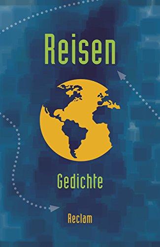 Reisen: Gedichte zum Thema »Reisen / Unterwegs sein« vom Barock bis zur Gegenwart (Reclams Universal-Bibliothek)