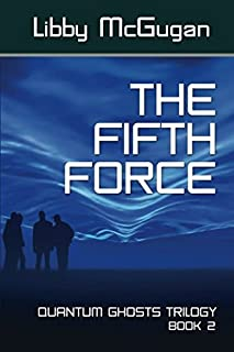 THE FIFTH FORCE (QUANTUM GHOSTS TRILOGY)