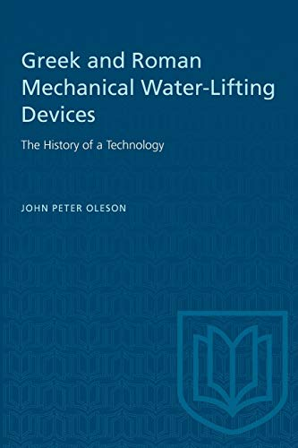 Greek and Roman Mechanical Water-Lifting Devices: The History of a Technology (Heritage)