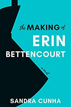 The Making of Erin Bettencourt by [Sandra Cunha]