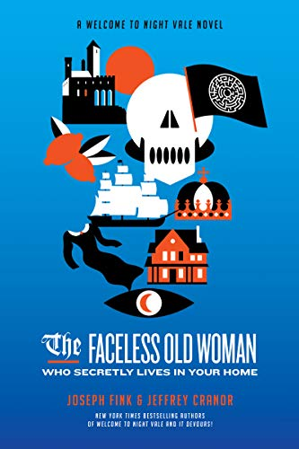 The Faceless Old Woman Who Secretly Lives in Your Home: A Welcome to Night Vale Novel: 3