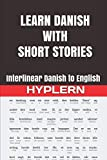 Learn Danish with Short Stories: Interlinear Danish to English (Learn Danish with Interlinear Stories for Beginners and Advanced Readers, Band 3) - Bermuda Word HypLern