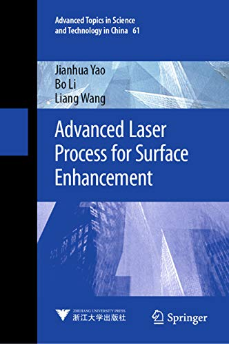 Advanced Laser Process for Surface Enhancement (Advanced Topics in Science and Technology in China Book 61) (English Edition)