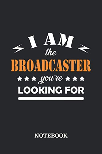 I am the Broadcaster you're looking for Notebook: 6x9 inches - 110 dotgrid pages • Greatest Passionate working Job Journal • Gift, Present Idea