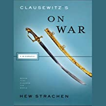 Clausewitz's 'On War': A Biography: Books That Changed the World