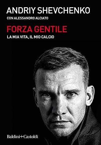 Forza gentile. La mia vita, il mio calcio (Italian Edition)