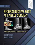 Reconstructive Foot and Ankle Surgery: Management of Complications: Expert Consult - Online, Print, and DVD - Mark S. Myerson MD