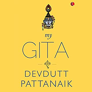 My Gita                   Written by:                                                                                                                                 Devdutt Pattanaik                               Narrated by:                                                                                                                                 Vivek Madan                      Length: 6 hrs and 15 mins     132 ratings     Overall 4.4