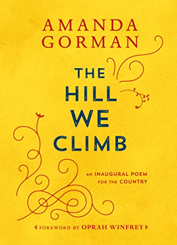 Compare Textbook Prices for The Hill We Climb: An Inaugural Poem for the Country First Edition Edition ISBN 9780593465271 by Gorman, Amanda,Winfrey, Oprah
