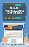 Guia de Hospedagem de Site na Web: Selecione a hospedagem de seu site da melhor forma (Portuguese Edition)