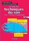 Le livre des techniques du son - 5e éd. - Tome 1 - Notions fondamentales: Tome 1 - Notions fondamentales