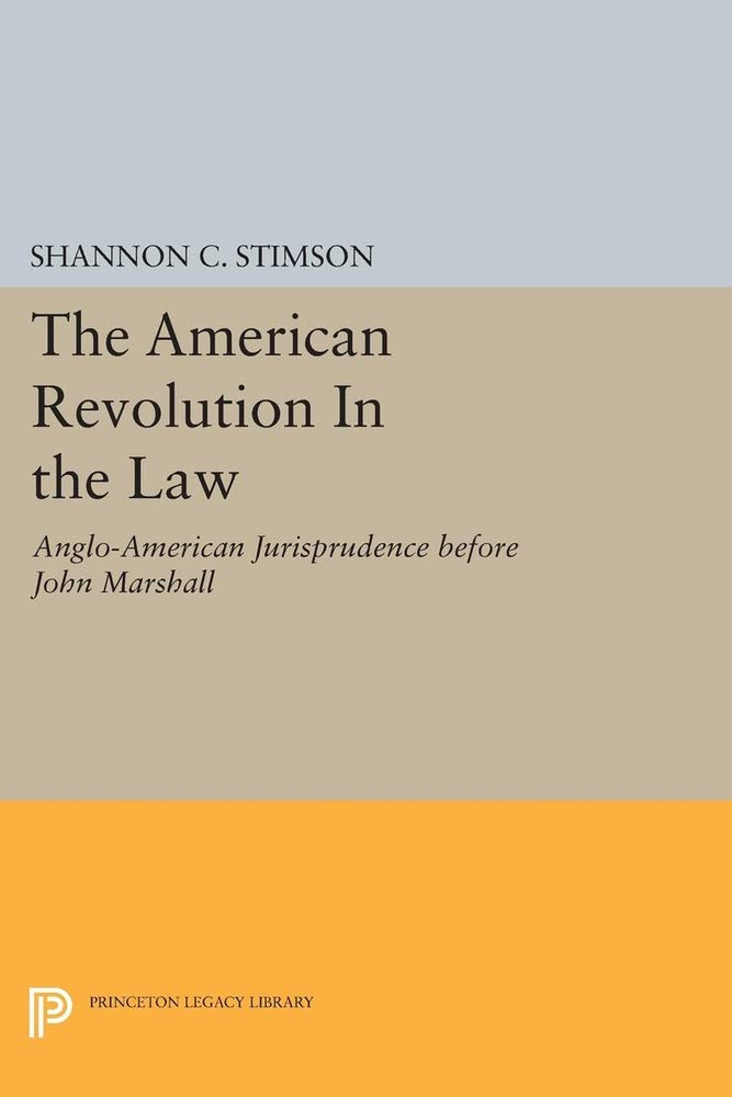 Image OfThe American Revolution In The Law: Anglo-American Jurisprudence Before John Marshall (Princeton Legacy Library)