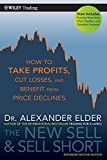 The New Sell and Sell Short: How To Take Profits, Cut Losses, and Benefit From Price Declines: 476 (Wiley Trading)