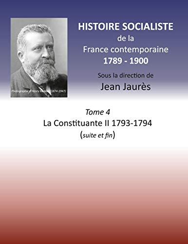 Histoire socialiste de la France contemporaine: Tome 4 La Constituante II 1793-1794 (suite et fin)