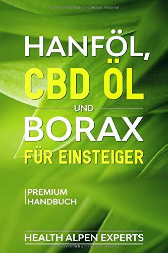 Hanföl, CBD Öl und Borax für Einsteiger: Anwendung, Wirkung, Erfahrungsberichte und Studien | Premium Handbuch