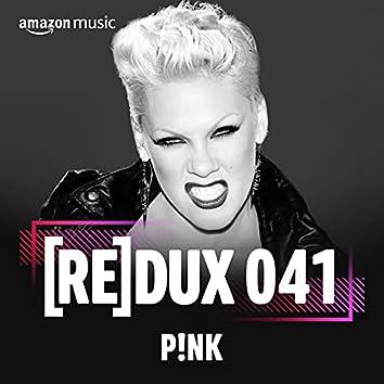REDUX 041: P!nk