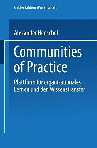 Communities of Practice: Plattform für organisationales Lernen und den Wissenstransfer (Gabler Edition Wissenschaft)