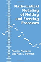 Mathematical Modeling Of Melting And Freezing Processes