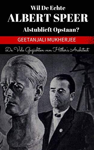 Wil de echte Albert Speer alstublieft opstaan?: De vele gezichten van Hitler's architect (Dutch Edition)