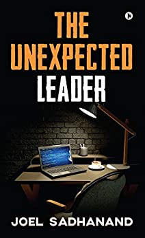 THE UNEXPECTED LEADER by [Joel Sadhanand]