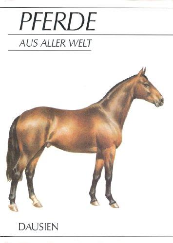Pferde aus aller Welt. Ein Führer durch die Pferderassen