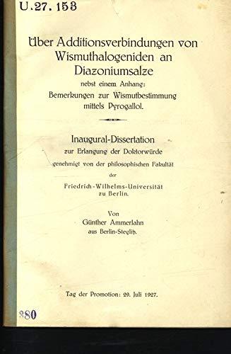 Über Additionsverbindungen von Wismuthalogeniden an Diazoniumsalze nebst einem Anhang: Bemerkungen zur Wismutbestimmung mittels Pyrogallol.