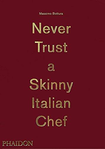 Never trust a skinny italian chef. Ediz. illustrata