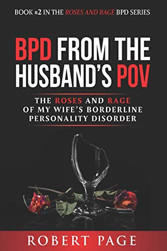 BPD from the Husband's POV: The Roses and Rage of My Wife's Borderline Personality Disorder (Roses and Rage Bpd)