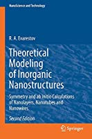 Theoretical Modeling of Inorganic Nanostructures: Symmetry and ab initio Calculations of Nanolayers, Nanotubes and Nanowires (NanoScience and Technology)