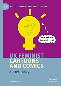 [Nicola Streeten]のUK Feminist Cartoons and Comics: A Critical Survey (Palgrave Studies in Comics and Graphic Novels) (English Edition)