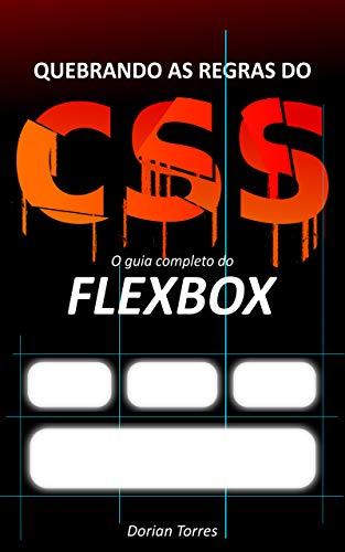 CSS3: O guia completo do Flexbox (Quebrando as Regras do CSS)